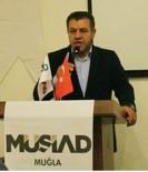 BAYHAN - MÜSİAD Muğla Şube Başkanı Bayhan'dan Ekonomi Değerlendirmesi