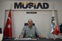 MÜSİAD Mardin Şube Başkanı Nurettin Kasap Açıklaması 'Türkiye Ekonomisi Takdire Şayan Bir Gelişme Gösterdi'