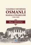 YEREL YÖNETİMLER - İlber Ortaylı'nın Kaleminden 'Tanzimat Devrinde Osmanlı Mahallî İdareleri'