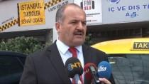 İSTANBUL TAKSİCİLER ESNAF ODASI - Turisti Aracından Atan Taksici, Meslekten Men Edilecek