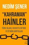 NEDIM ŞENER - Nedim Şener'in Yeni Kitabı Kahraman Hainler, Raflarda