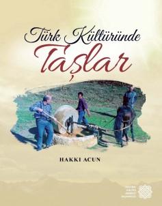 'Türk Kültüründe Taşlar' Kitabının 3. Baskısı Çıktı