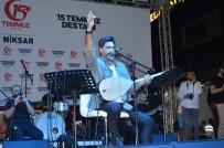 SELAMI KAPANKAYA - 15 Temmuz Etkinlikleri Kapsamında Uğur Işılak Niksar'da Konser Verdi
