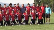 DÜNYA KUPASı - Ampute Milli Futbol Takımı, Dünya Kupası'na Hazırlanıyor