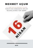 ANAYASA - Mehmet Uçum'un Anayasa Değişikliğini Anlattığı '16 Nisan' Adlı Kitabı Raflarda
