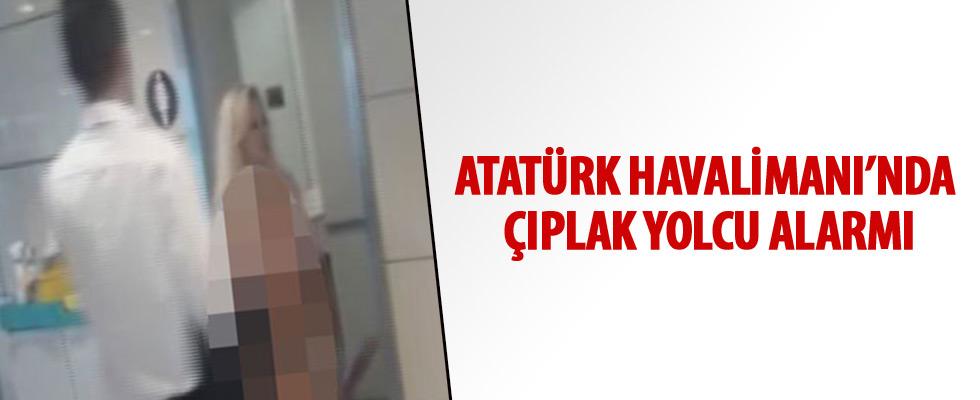 Atatürk Havalimanı'nda çıplak yolcu alarmı
