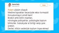 KADINA ŞİDDET - Berna Laçin'in İdam Tweetine Hapis İstemi