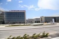 KEMİK İLİĞİ - Kayseri Şehir Hastanesi Kaliteli Sağlık Hizmeti Ve Konforu İle Göz Dolduruyor