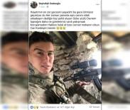 RECEP TURAN - Şehit Onbaşının Silah Arkadaşından Duygulandıran Paylaşım