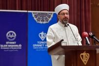 YARATıLıŞ - Diyanet İşleri Başkanı Erbaş Açıklaması 'Kur'an Ve Sünnet Birlikteliğinden Taviz Vermeyiniz'