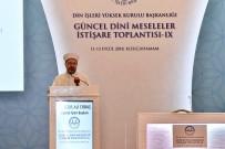 TUTARSıZLıK - 9. Güncel Dini Meseleler İstişare Toplantısı Başladı