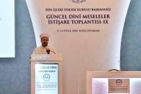 TUTARSıZLıK - 9. Güncel Dini Meseleler İstişare Toplantısı Kızılcahamam'da Başladı