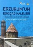 Doğunun Sınır Taşı Erzurum'un Eskiçağ Kaleleri Kitabı Yayınlandı