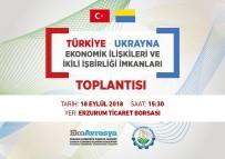 SEYFETTIN AZIZOĞLU - Erzurum İle Ukrayna Arasında Ekonomi Köprüleri Kurulacak