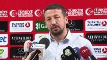 HİDAYET TÜRKOĞLU - 'Erkek Milli Basketbol Takımımız Güzel Bir Atmosfer Yakaladı'