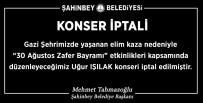 30 AĞUSTOS ZAFER BAYRAMı - Gaziantep'te Feci Kaza Nedeniyle Uğur Işılak Konseri İptal Edildi