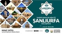 PAZAR GÜNÜ - Tarihi Kentler Birliği Buluşması Yarın Şanlıurfa'da Başlayacak