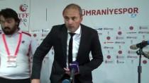ÜMRANİYESPOR - Erkan Sözeri Açıklaması 'Kazanma Alışkanlığımızı Sürdürerek Devam Etmek İstiyoruz'