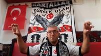 ŞAMPIYON - Tek Hayali Vodafone Park'ta Beşiktaş Maçı İzlemek