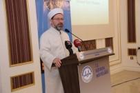 ZEYTIN DALı - Diyanet İşleri Başkanı Erbaş Açıklaması 'Türkiye'de 10 Senede 15 Bin Cami İnşa Edildi'