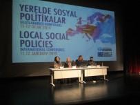 MERKEZİ YÖNETİM - Dünya Üzerindeki 'Yerelde Sosyal Politikalar' Bu Konferansta Konuşuldu