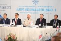 DİYANET İŞLERİ BAŞKANI - Erbaş Açıklaması 'Müslüman Varlığı Gözardı Edilerek Avrupa'nın Geleceği Konuşulamaz'