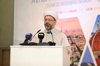DİYANET İŞLERİ BAŞKANI - Erbaş Avrupa Müslümanları Buluşması'nda Konuştu