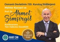 AHMET ŞİMŞİRGİL - Osmanlı Devleti Kuruluş Yıl Dönümünde Bilecik'te Kutlanacak