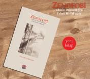 FELSEFE - 'Zenofobi-Yabancı Düşmanlığına Felsefi Bir Yaklaşım' Çıktı