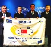 AVRUPA PARLAMENTOSU - Çorlu 2020 Avrupa Spor Kenti Unvanını Teslim Aldı