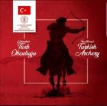 ETNİK KÖKEN - Geleneksel Türk Okçuluğu UNESCO Tarafından İnsanlığın Ortak Mirası İlan Edildi