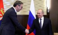SIRBİSTAN CUMHURBAŞKANI - Rusya Devlet Başkanı Putin İle Sırbistan Cumhurbaşkanı Vucic Görüştü