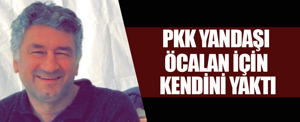 PKK yandaşı Öcalan için kendini yaktı