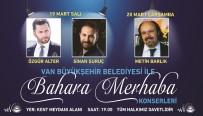 TÜRK HALK MÜZİĞİ - Vanlılar, 'Bahara Merhaba Konserleri' İle Müziğe Doyacak