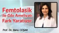Prof. Dr. Banu COŞAR - FemtoLASIK ile Göz Ameliyatı Fark Yaratıyor