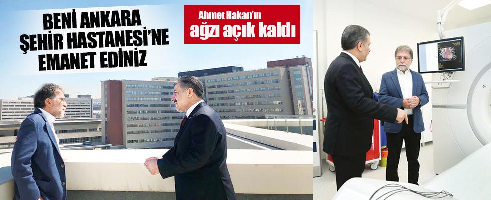 Ahmet Hakan: Beni Ankara Şehir Hastanesi'ne emanet ediniz