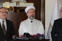 Erbaş, 'İşi Dinler Arası Savaşa Götürecek Boyuta Doğru Çekmek İsteyenlere Karşı Fırsat Verilmemeli'