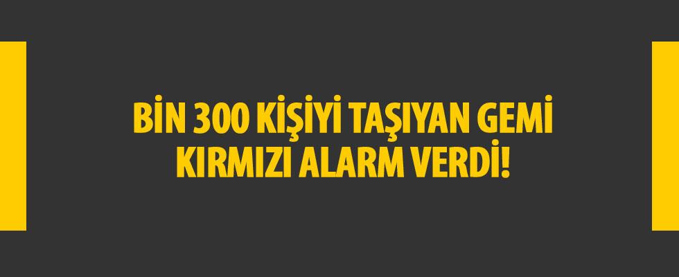 Bin 300 kişiyi taşıyan gemi kırmızı alarm verdi!