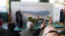 KALENDER - AK Parti'nin 'Kadınlar Şehri Konuşuyor' Etkinliği