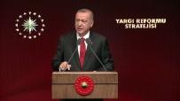 SİSTEMATİK İŞKENCE - Cumhurbaşkanı Erdoğan 'Yargı Reformu Strateji Belgesi'ni Açıkladı