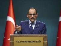 RUSYA - Cumhurbaşkanlığı Sözcüsü Kalın: Suriye sınırında kurulmak istenen PKK devleti artık ihtimal dışı