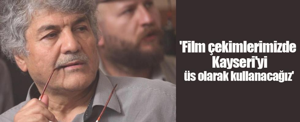 'Film çekimlerimizde Kayseri'yi üs olarak kullanacağız'