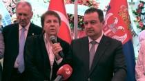 SAFFET SANCAKLı - 'Türkiye İle Sırbistan Arasındaki İlişkiler En Üst Düzeyde'