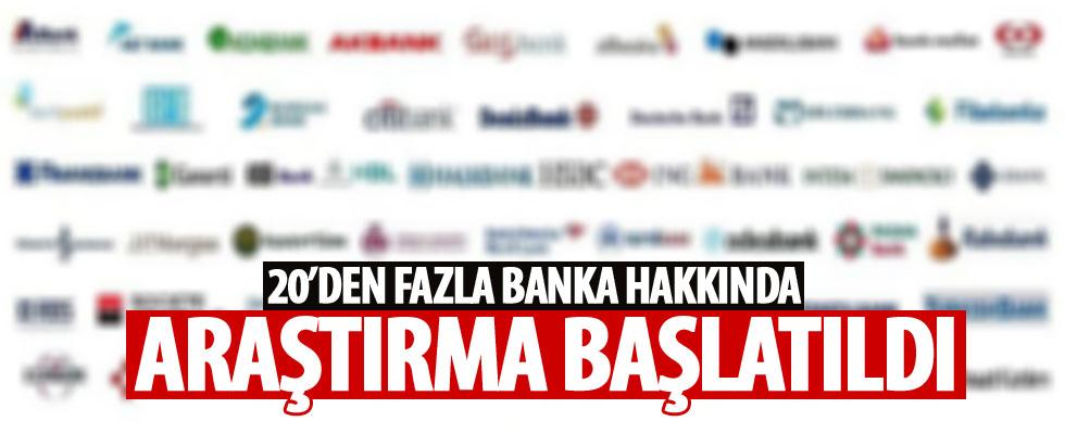 20'den fazla banka hakkında araştırma başlatıldı!