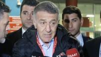 AHMET AĞAOĞLU - Trabzonspor Kulübü Başkanı Ahmet Ağaoğlu Açıklaması 'Son Zamanlarda Herkes Trabzonspor'un Muhasebesini Tutmaya Başladı'