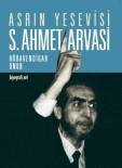 'Asrın Yesevisi Açıklaması S. Ahmet Arvasi' Kitabının Üçüncü Baskısı Çıktı