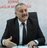 Edirne İl Sağlık Müdürü Kalkan Açıklaması 'Korkulacak Bir Durum Yok, Önlemler Alındı'
