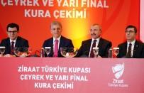 ZIRAAT TÜRKIYE KUPASı - Ziraat Türkiye Kupası'nda Çeyrek Ve Yarı Final Eşleşmeleri Belli Oldu