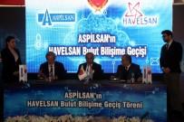 SAVUNMA SANAYİ - ASPİLSAN, HAVELSAN Tarafından Geliştirilen Bulut Bilişim Teknolojisine Geçti