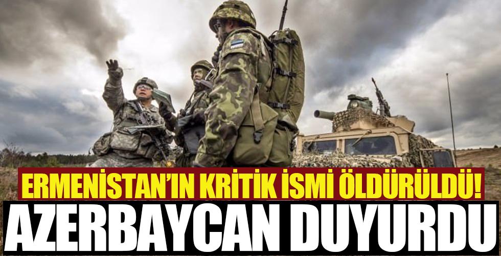 Azerbaycan duyurdu! Ermenistan'ın kritik ismi öldürüldü...